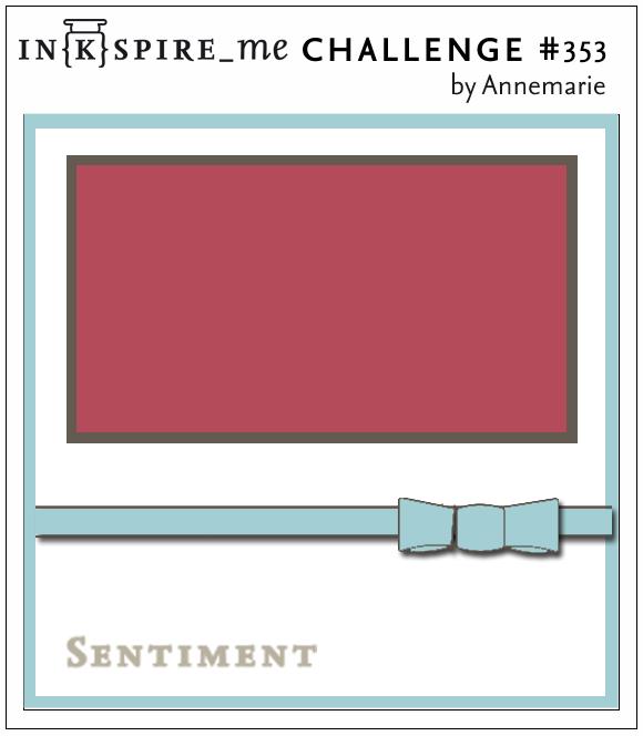 http://www.inkspire-me.com/2018/05/inkspireme-challenge-353.html