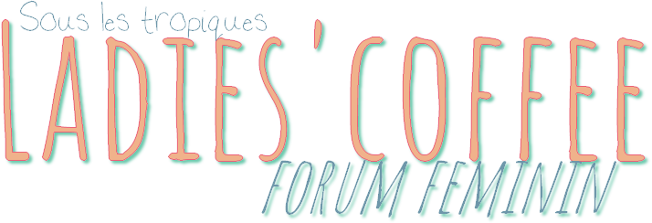 Ladies'coffee - forum féminin