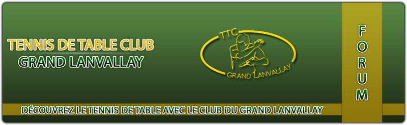 Forum du TTC Grand Lanvallay
