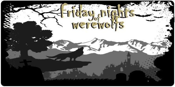 Friday nights of werewolfs