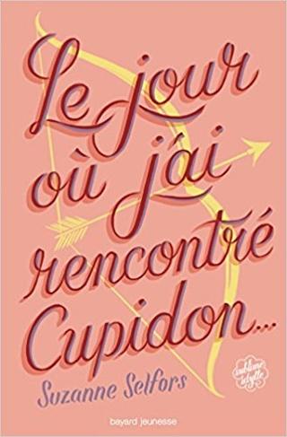 Le jour où j'ai rencontré Cupidon – Suzanne Selfors