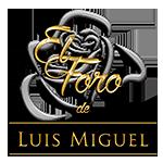 El Foro de Luis Miguel