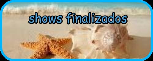 SHOWS FINALIZADOS