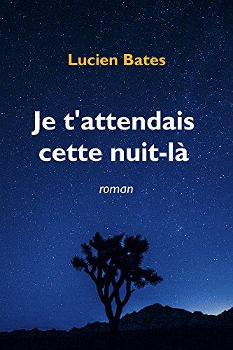 e t'attendais cette nuit-là (2017) – Lucien Bates